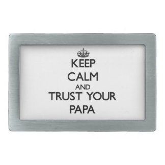 Keep Calm and Trust  your Papa Belt Buckle
