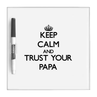 Keep Calm and Trust  your Papa Dry Erase Whiteboard