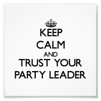 Keep Calm and Trust Your Party Leader Photographic Print