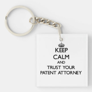 Keep Calm and Trust Your Patent Attorney Single-Sided Square Acrylic Keychain