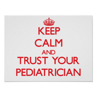 Keep Calm and Trust Your Pediatrician Poster