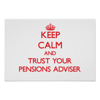 Keep Calm and Trust Your Pensions Adviser Posters