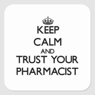Keep Calm and Trust Your Pharmacist Square Sticker