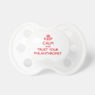 Keep Calm and trust your Philanthropist Baby Pacifiers