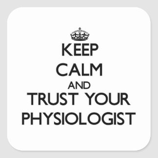 Keep Calm and Trust Your Physiologist Square Sticker