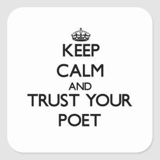 Keep Calm and Trust Your Poet Square Sticker