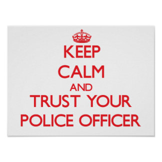 Keep Calm and Trust Your Police Officer Poster