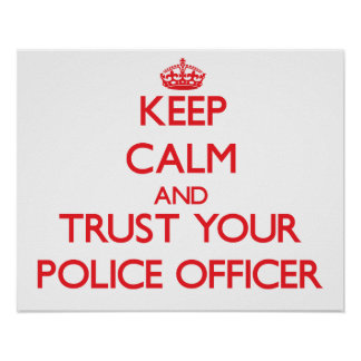 Keep Calm and Trust Your Police Officer Print