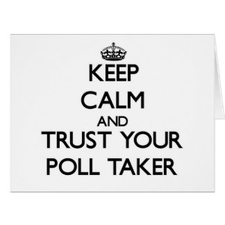 Keep Calm and Trust Your Poll Taker Cards
