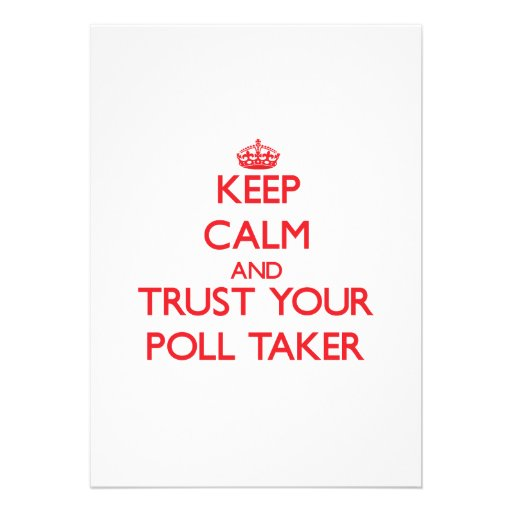 Keep Calm and trust your Poll Taker Invitation