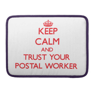 Keep Calm and trust your Postal Worker Sleeve For MacBook Pro