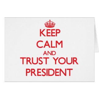 Keep Calm and Trust Your President Greeting Card