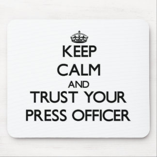 Keep Calm and Trust Your Press Officer Mousepads