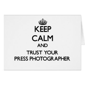 Keep Calm and Trust Your Press Photographer Greeting Cards