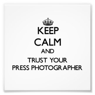 Keep Calm and Trust Your Press Photographer Photo