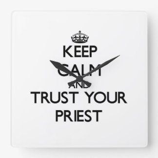 Keep Calm and Trust Your Priest Square Wall Clocks