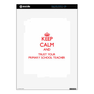 Keep Calm and trust your Primary School Teacher Skin For iPad 2