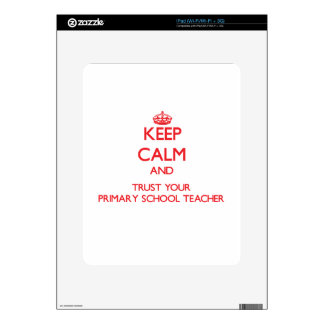 Keep Calm and trust your Primary School Teacher Decals For The iPad
