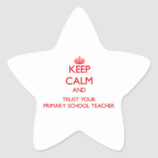Keep Calm and Trust Your Primary School Teacher Star Sticker
