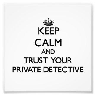 Keep Calm and Trust Your Private Detective Photo