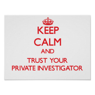 Keep Calm and Trust Your Private Investigator Poster