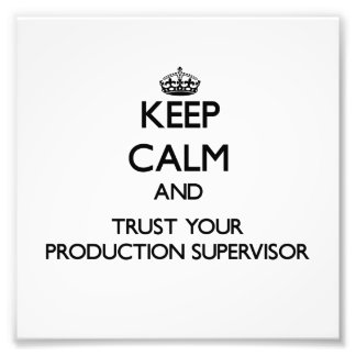 Keep Calm and Trust Your Production Supervisor Photograph