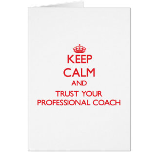 Keep Calm and Trust Your Professional Coach Greeting Card
