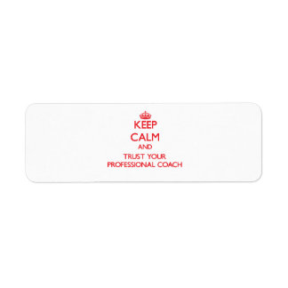 Keep Calm and Trust Your Professional Coach Return Address Label