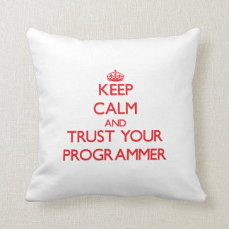 Keep Calm and Trust Your Programmer Pillow