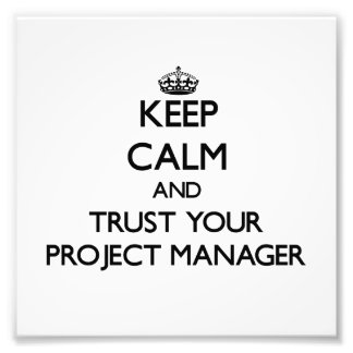 Keep Calm and Trust Your Project Manager Photo Print