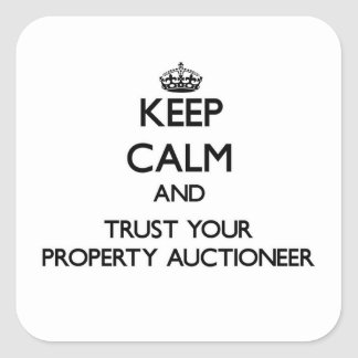 Keep Calm and Trust Your Property Auctioneer Square Sticker