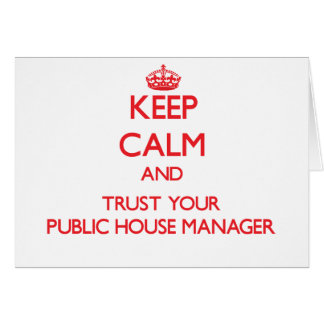 Keep Calm and Trust Your Public House Manager Greeting Cards