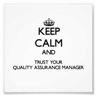 Keep Calm and Trust Your Quality Assurance Manager Photo Print