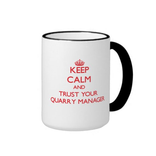 Keep Calm and Trust Your Quarry Manager Coffee Mugs