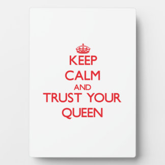 Keep Calm and Trust Your Queen Display Plaque