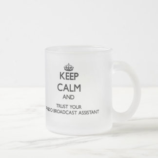 Keep Calm and Trust Your Radio Broadcast Assistant 10 Oz Frosted Glass Coffee Mug