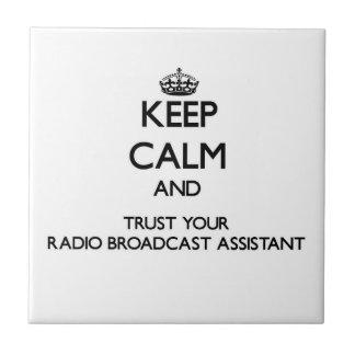 Keep Calm and Trust Your Radio Broadcast Assistant Ceramic Tiles