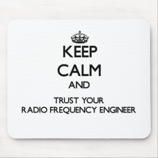 Keep Calm and Trust Your Radio Frequency Engineer Mouse Pads