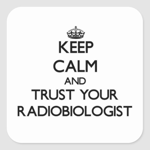 Keep Calm and Trust Your Radiobiologist Stickers