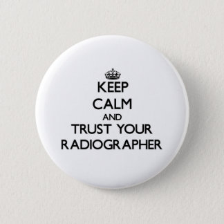 Keep Calm and Trust Your Radiographer Button