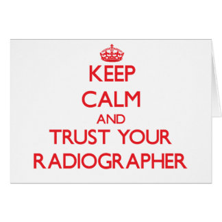 Keep Calm and Trust Your Radiographer Greeting Card