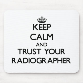 Keep Calm and Trust Your Radiographer Mouse Pad
