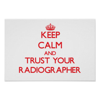 Keep Calm and Trust Your Radiographer Poster
