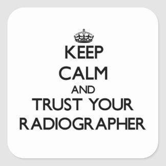 Keep Calm and Trust Your Radiographer Stickers