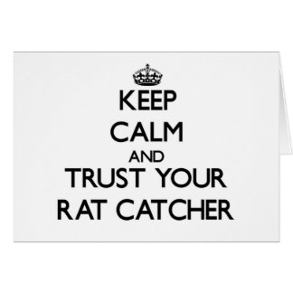 Keep Calm and Trust Your Rat Catcher Greeting Card