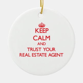Keep Calm and Trust Your Real Estate Agent Ceramic Ornament