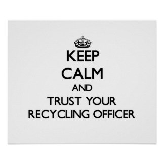 Keep Calm and Trust Your Recycling Officer Posters