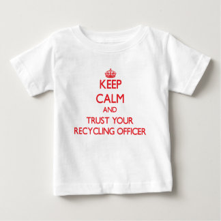 Keep Calm and trust your Recycling Officer T Shirts
