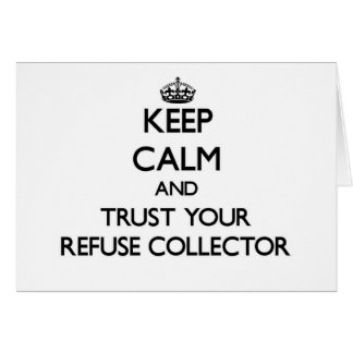 Keep Calm and Trust Your Refuse Collector Card