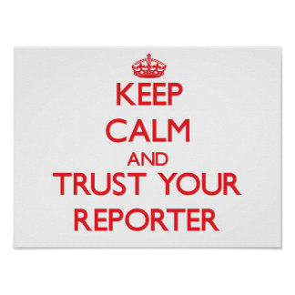 Keep Calm and Trust Your Reporter Posters